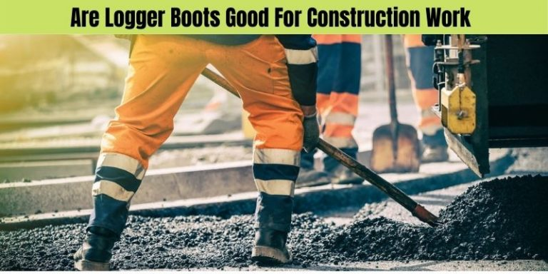 Are Logger Boots Good For Construction Work