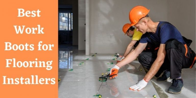 Best Work Boots for Flooring Installers