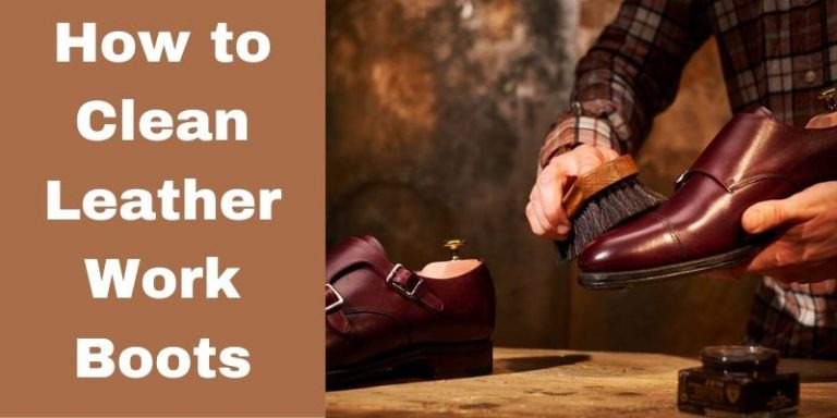 How to Clean Leather Work Boots