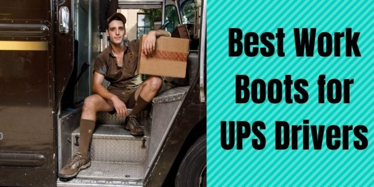 Best Work Boots for UPS Drivers Reviews in 2021 – The Ultimate Guide
